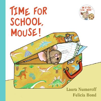 Time for School, Mouse! By Numeroff, Laura Joffe/ Bond, Felicia (ILT)